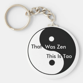 Yin__Yang, That, Was Zen, This Is, Tao Keychain