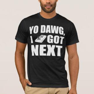 Yo dawg I got next T-Shirt