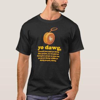 yo dawg, i heard you and yo dawg like yo-yos T-Shirt