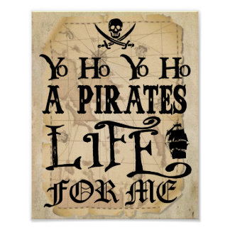 Yo Ho A Pirates Life for me sign Poster