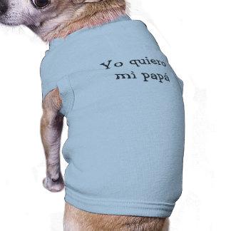 Yo quiero mi papá - I Want My Daddy Shirt