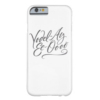 "Yodelling Calligraphy ""Yodel-Ay-Ee-Oooo"" Lettering Barely There iPhone 6 Case"