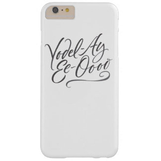 """Yodelling Calligraphy """"Yodel-Ay-Ee-Oooo"""" Yodel Barely There iPhone 6 Plus Case"""