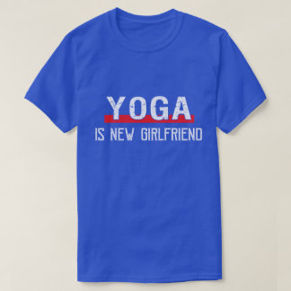 Yoga Is New Girlfriend Funny Valentine's Day T-Shirt