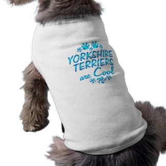 Yorkshire Terriers are Cool Dog T Shirt