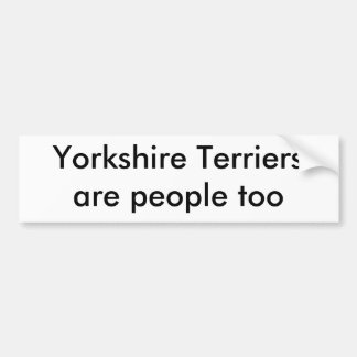 Yorkshire Terriers are people too Bumper Sticker