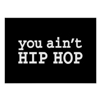 you ain t HIP HOP Posters