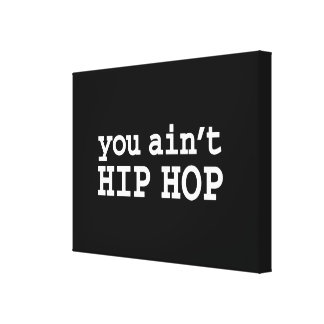 you ain't HIP HOP Gallery Wrapped Canvas