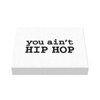 you ain't HIP HOP Canvas Prints
