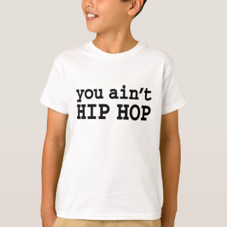 you ain't HIP HOP T-Shirt
