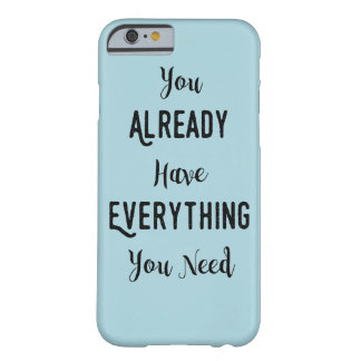 You Already Have Everything You Need - iphone Case