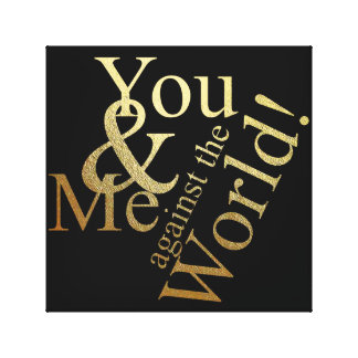 YOU AND ME AGAINST THE WORLD CANVAS PRINT