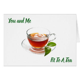 **YOU AND ME FIT TO A TEA** & ALWAYS WILL BE!!!! CARD