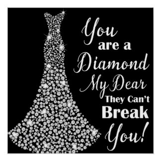 You Are A Diamond My Dear Perfect Poster