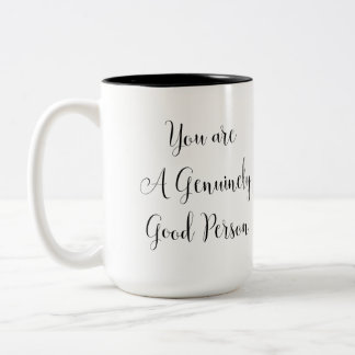 You are a Genuinely Good Person, Inspiring Message Two-Tone Coffee Mug