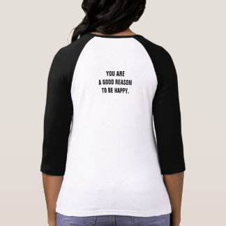 """You are a good reason to be happy"" Raglan Shirt"