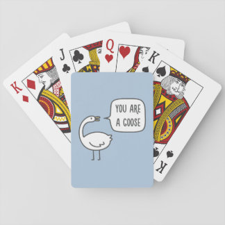 You Are A Goose Playing Cards
