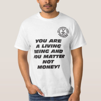 YOU ARE A LIVING BEING AND YOU MATTER NOT MONEY! T-Shirt