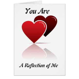 You Are A Reflection of Me Valentine Greeting Card