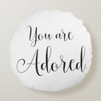 You are Adored, Inspiring Message Round Pillow