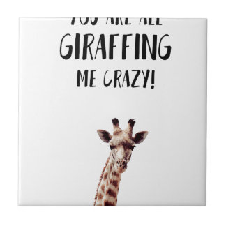 You Are All Giraffing Me Crazy Tile