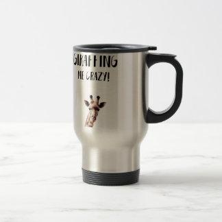 You Are All Giraffing Me Crazy Travel Mug