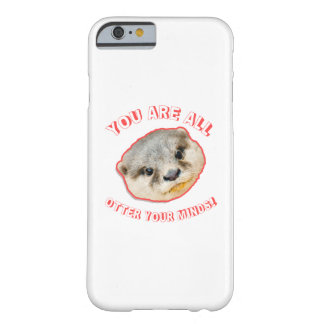 You Are All Otter Your Minds - Animal Pun Barely There iPhone 6 Case
