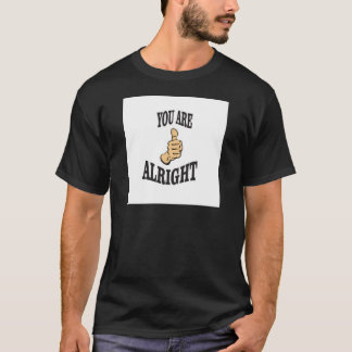 you are alright fun T-Shirt