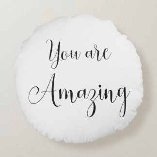 You are Amazing, Inspiring Message Round Pillow