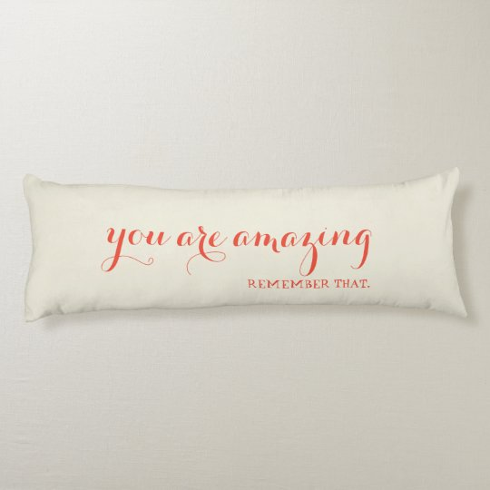 You are Amazing Remember That Quote Body Pillow