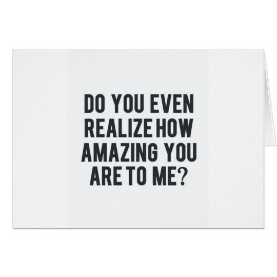 YOU ARE AMAZING TO ME-LOVE FOR ANY OCCASSION CARD