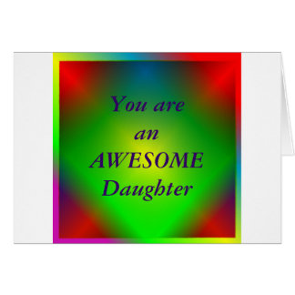 """You are an Awesome Daughter"" Greeting Card"