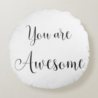 You are Awesome, Inspiring Message Round Pillow