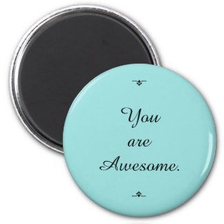 """You are Awesome.""  Spring Color ""Limpet Shell"" 2 Inch Round Magnet"