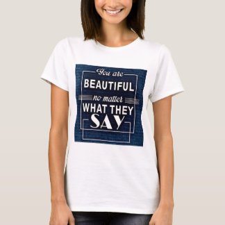 You are beautiful no matter what they say T-Shirt