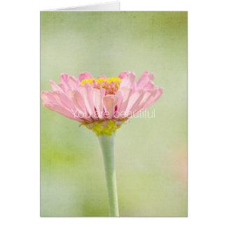You are Beautiful Zinnia flower Card