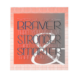 You are Braver Believe Stronger Seem Smarter Think Notepad