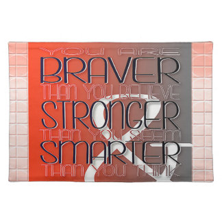 You are Braver Believe Stronger Seem Smarter Think Placemat