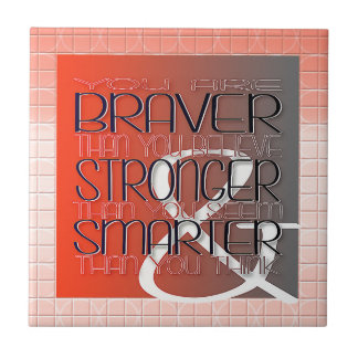 You are Braver Believe Stronger Seem Smarter Think Tile