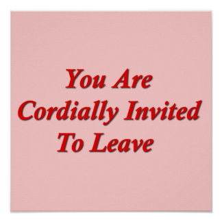You Are Cordially Invited To Leave Poster