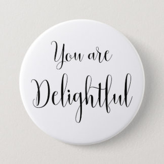 You are Delightful, Inspiring Message 3 Inch Round Button