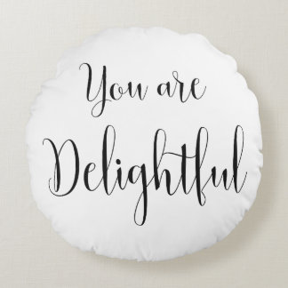 You are Delightful, Inspiring Message Round Pillow