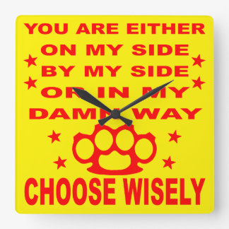 You Are Either On My Side By My Side Or In My Way Square Wall Clock
