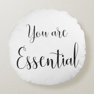 You are Essential, Inspiring Message Round Pillow