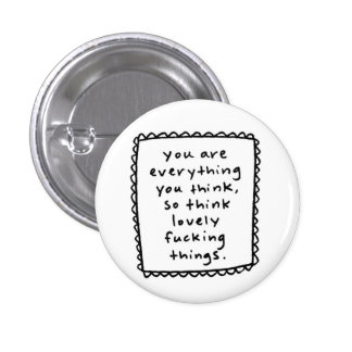 you are everything you think... 1 inch round button