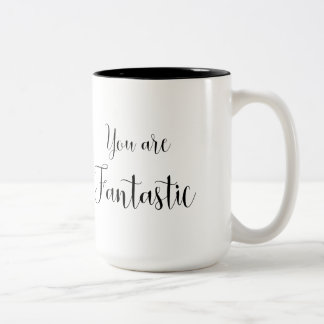 You are Fantastic, Inspiring Message Two-Tone Coffee Mug