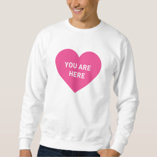 You are here pink heart sweatshirt