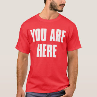 YOU ARE HERE - TShirt