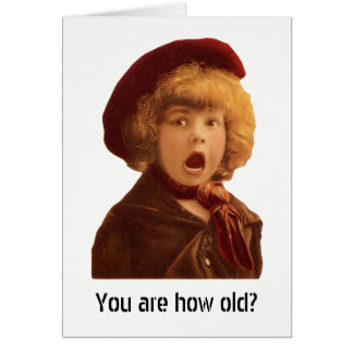 You are how old? card
