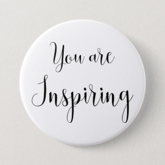 You are Inspiring, Inspiring Message 3 Inch Round Button